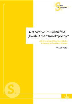 Netzwerke im Politikfeld 'lokale Arbeitsmarktpolitik' von Keller,  Ulf