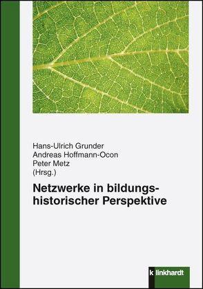 Netzwerke in bildungshistorischer Perspektive von Grunder,  Hans-Ulrich, Hoffmann-Ocon,  Andreas, Metz,  Peter