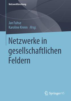 Netzwerke in gesellschaftlichen Feldern von Fuhse,  Jan, Krenn,  Karoline