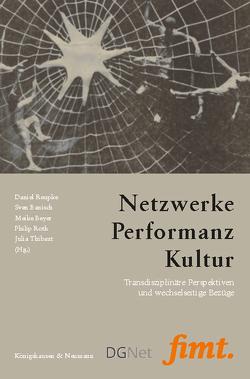 Netzwerke – Performanz – Kultur von Banisch,  Sven, Beyer,  Meike, Reupke,  Daniel, Roth,  Philip, Thibaut,  Julia