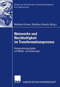 Netzwerke und Nachhaltigkeit im Transformationsprozess von Kramer,  Matthias, Valentin,  Matthias
