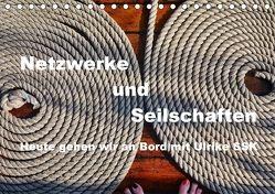 Netzwerke und Seilschaften – Heute gehen wir an Bord mit Ulrike SSK (Tischkalender 2018 DIN A5 quer) von SSK,  Ulrike