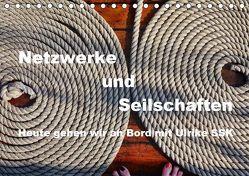 Netzwerke und Seilschaften – Heute gehen wir an Bord mit Ulrike SSK (Tischkalender 2019 DIN A5 quer)