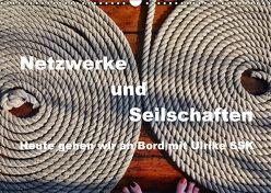 Netzwerke und Seilschaften – Heute gehen wir an Bord mit Ulrike SSK (Wandkalender 2018 DIN A3 quer) von SSK,  Ulrike
