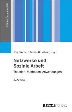 Netzwerke und Soziale Arbeit von Fischer,  Jörg, Kosellek,  Tobias