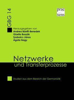 Netzwerke und Transferprozesse von Benedek-Bánffi,  Andrea, Boszák,  Gizella, János,  Szabolcs, Nagy,  Ágota