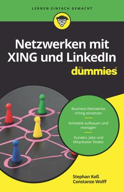 Netzwerken mit Xing und LinkedIn für Dummies von Koß,  Stephan, Wolff,  Constanze