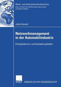 Netzwerkmanagement in der Automobilindustrie von Hensel,  Jutta, Reichwald,  Prof. Dr. Prof. h.c. Dr. h.c. Ralf