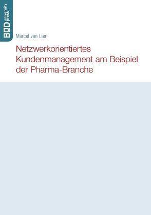 Netzwerkorientiertes Kundenmanagement am Beispiel der Pharma-Branche von Lier,  Marcel van