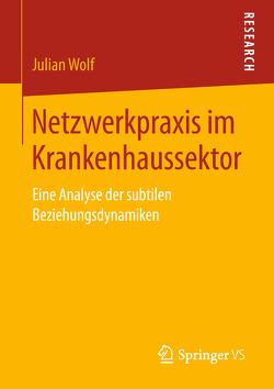 Netzwerkpraxis im Krankenhaussektor von Wolf,  Julian