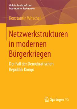 Netzwerkstrukturen in modernen Bürgerkriegen von Witschel,  Konstantin