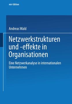 Netzwerkstrukturen und -effekte in Organisationen von Wald,  Andreas