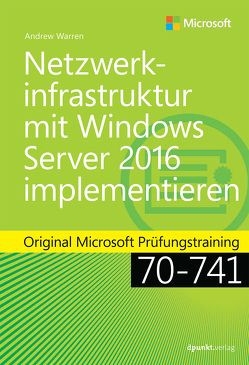 Netzwerkinfrastruktur mit Windows Server 2016 implementieren von Haselier,  Rainer G., Warren,  Andrew James
