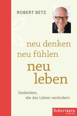 Neu denken – neu fühlen – neu leben von Betz,  Robert Theodor