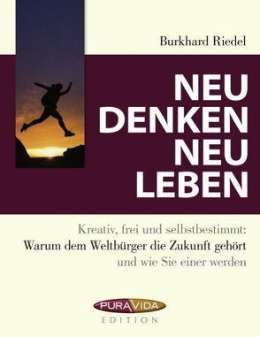 Neu denken – neu leben von Riedel,  Burkhard