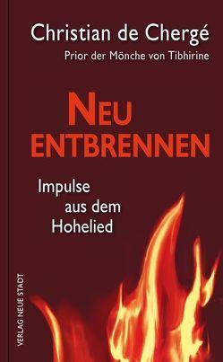 Neu entbrennen von de Chergé,  Christian, Liesenfeld,  Stefan