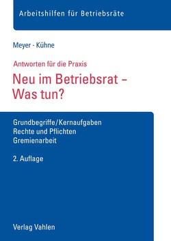 Neu im Betriebsrat – Was tun? von Kühne,  Wolfgang, Meyer,  Sören