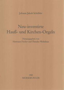 Neu-inventirte Haus- und Kirchen-Orgeln von Fischer,  Hermann, Schübler,  Johann J, Wohnhaas,  Theodor