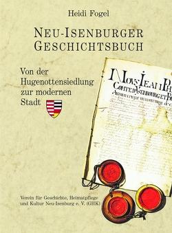 Neu-Isenburger Geschichtsbuch von Dr. Fogel,  Heidi, Verein für Geschichte,  Heimatpflege und Kultur e.V. (GHK)