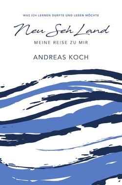 Neu Seh Land von Koch,  Andreas