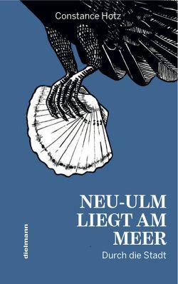 Neu-Ulm liegt am Meer von Hotz,  Constance, Mayerle,  Lotta