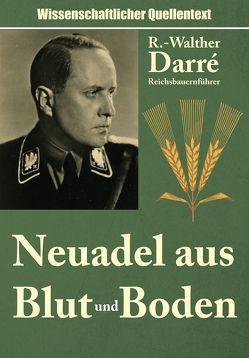 Neuadel aus Blut und Boden von Darré,  Richard-Walther