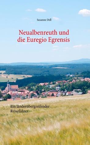 Neualbenreuth und die Euregio Egrensis von Dell,  Susanne