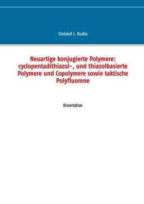 Neuartige konjugierte Polymere: cyclopentadithiazol-, und thiazolbasierte Polymere und Copolymere sowie taktische Polyfluorene von Kudla,  Christof J.
