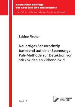 Neuartiges Sensorprinzip basierend auf einer Spannungs-Puls-Methode zur Detektion von Stickoxiden an Zirkondioxid von Fischer,  Sabine