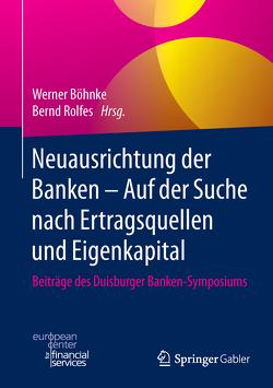 Neuausrichtung der Banken – Auf der Suche nach Ertragsquellen und Eigenkapital von Böhnke,  Werner, Rolfes,  Bernd