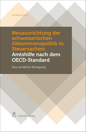 Neuausrichtung der schweizerischen Abkommenspolitik in Steuersachen: Amtshilfe nach dem OECD-Standard von Opel,  Andrea