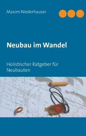 Neubau im Wandel von Niederhauser,  Maxim