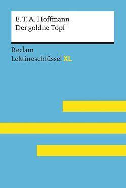 Der goldne Topf von E.T.A. Hoffmann: Lektüreschlüssel mit Inhaltsangabe, Interpretation, Prüfungsaufgaben mit Lösungen, Lernglossar. (Reclam Lektüreschlüssel XL) von Neubauer,  Martin
