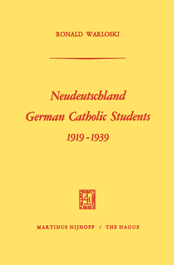 Neudeutschland, German Catholic Students 1919–1939 von Warloski,  Ronald