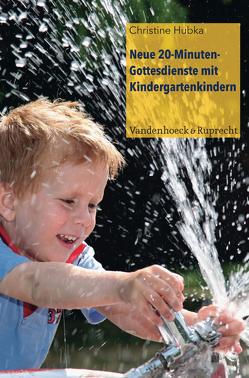 Neue 20-Minuten-Gottesdienste mit Kindergartenkindern von Hubka,  Christine