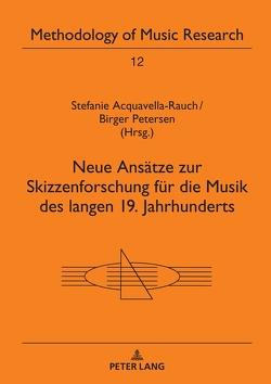 Neue Ansätze zur Skizzenforschung für die Musik des langen 19. Jahrhunderts von Acquavella-Rauch,  Stefanie, Petersen,  Birger