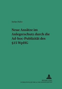 Neue Ansätze im Anlegerschutz durch die Ad-hoc-Publizität des § 15 WpHG von Hahn,  Stefan