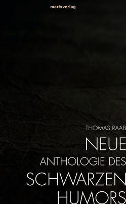 Neue Anthologie des Schwarzen Humors von Raab,  Thomas