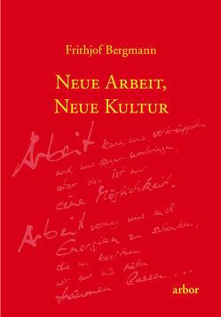 Neue Arbeit, neue Kultur von Bergmann,  Frithjof, Schuhmacher,  Stephan