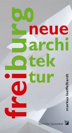 Neue Architektur. Freiburg von Löffelhardt,  Markus