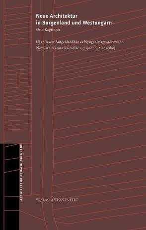 Neue Architektur in Burgenland und Westungarn von Bauer,  Klaus J, Gunther,  Zsolt, Kapfinger,  Otto, Winkler,  Gábor