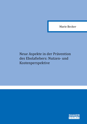 Neue Aspekte in der Prävention des Ebolafiebers: Nutzen- und Kostenperspektive von Marie,  Becker