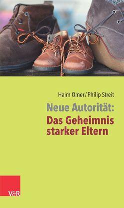 Neue Autorität: Das Geheimnis starker Eltern von Omer,  Haim, Streit,  Philip