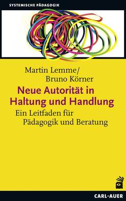 Neue Autorität in Haltung und Handlung von Körner,  Bruno, Lemme,  Martin