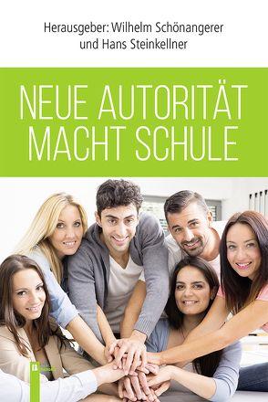 Neue Autorität macht Schule von Schönangerer,  Wilhelm, Steinkellner,  Hans