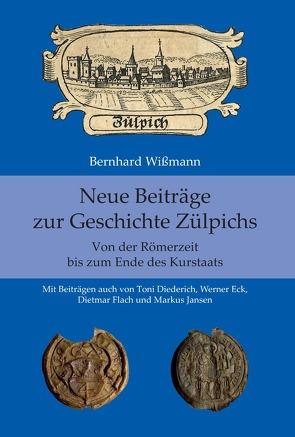 Neue Beiträge zur Geschichte Zülpichs von Diederich,  Toni, Eck,  Werner, Flach,  Dietmar, Jansen,  Markus, Wißmann,  Bernhard