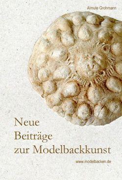 Neue Beiträge zur Modelbackkunst. von Grohmann,  Almute