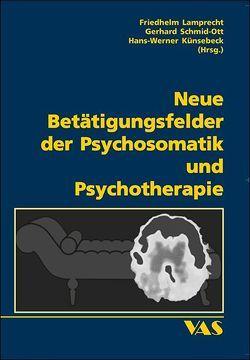 Neue Betätigungsfelder der Psychosomatik und Psychotherapie von Künsebeck,  Hans W, Lamprecht,  Friedhelm, Schmid-Ott,  Gerhard