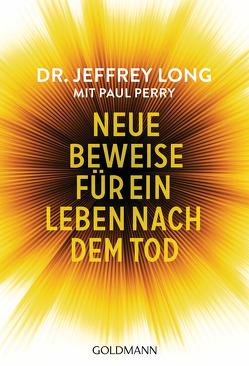 Neue Beweise für ein Leben nach dem Tod von Liebl,  Elisabeth, Long,  Jeffrey, Perry,  Paul