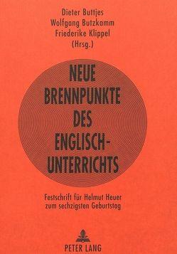 Neue Brennpunkte des Englischunterrichts von Buttjes,  Dieter, Butzkamm,  Wolfgang, Klippel,  Friederike